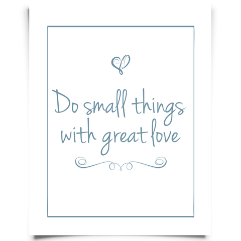 Do Small Things With Great Love Free Printable - Blue