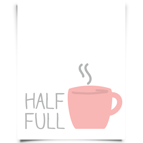 Half Full Printable - Pink and White