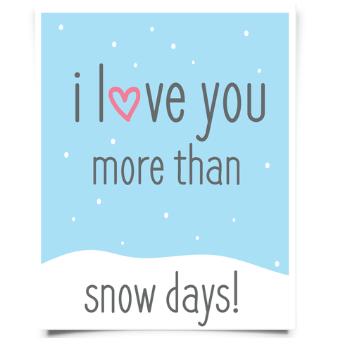 I Love You More Than Snow Days Free Printable