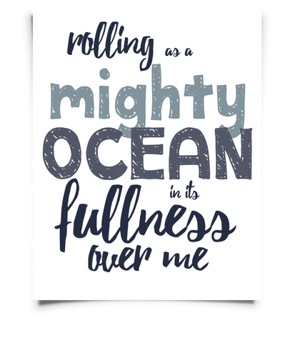 Rolling as a Mighty Ocean in its fullness over me