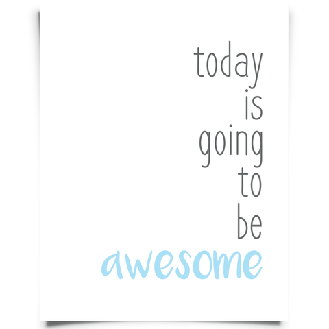 Today Is Going To Be Awesome Printable - Aqua