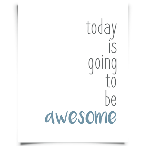 Today Is Going To Be Awesome Printable - Blue