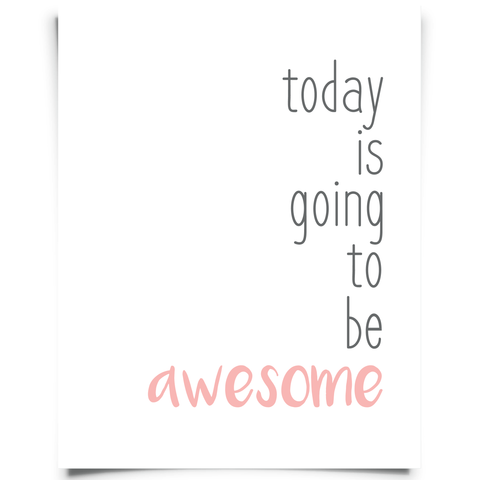 Today Is Going To Be Awesome - Pink