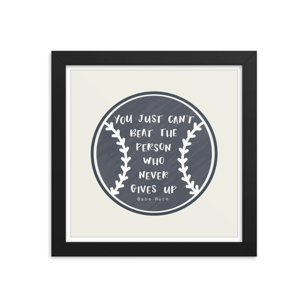 You Just Can't Beat The Person Who Never Gives Up Framed Wall Art