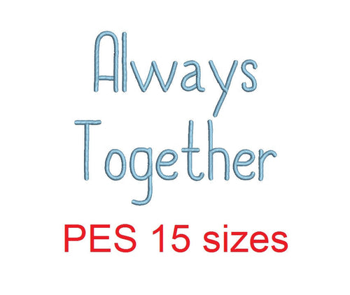 Always Together embroidery font PES format 15 Sizes 0.25 (1/4), 0.5 (1/2), 1, 1.5, 2, 2.5, 3, 3.5, 4, 4.5, 5, 5.5, 6, 6.5, and 7 inches