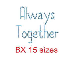 Always Together embroidery BX font Sizes 0.25 (1/4), 0.50 (1/2), 1, 1.5, 2, 2.5, 3, 3.5, 4, 4.5, 5, 5.5, 6, 6.5, and 7 inches