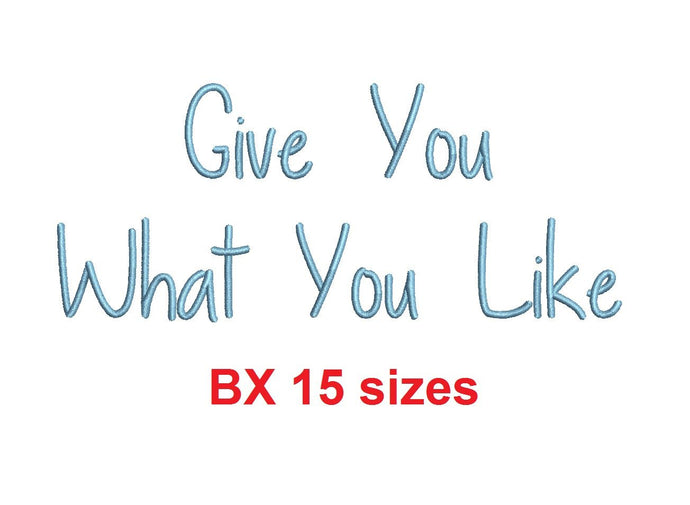 Give You What You Like embroidery BX font Sizes 0.25 (1/4), 0.50 (1/2), 1, 1.5, 2, 2.5, 3, 3.5, 4, 4.5, 5, 5.5, 6, 6.5, 7