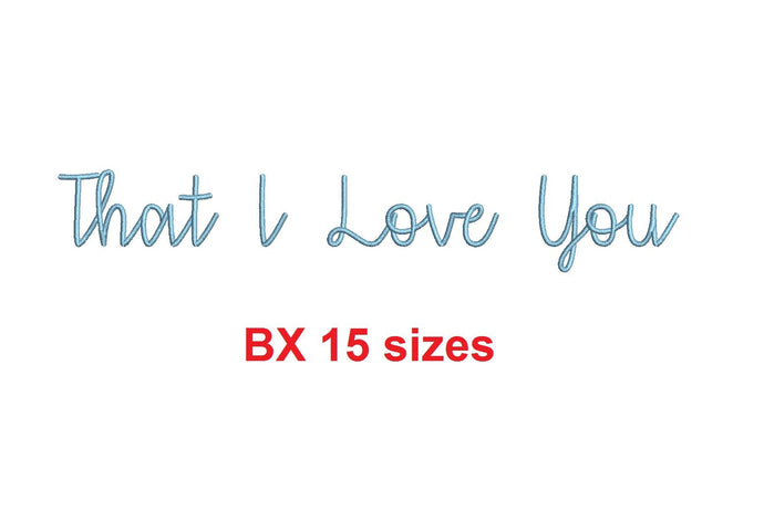 That I Love You embroidery BX font Sizes 0.25 (1/4), 0.50 (1/2), 1, 1.5, 2, 2.5, 3, 3.5, 4, 4.5, 5, 5.5, 6, 6.5, and 7