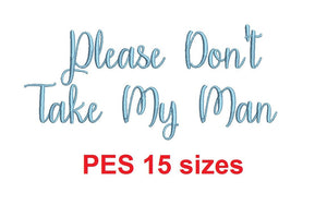 "Please Don't Take My Man embroidery font PES 15 Sizes 0.25 (1/4), 0.5 (1/2), 1, 1.5, 2, 2.5, 3, 3.5, 4, 4.5, 5, 5.5, 6, 6.5, and 7"" (MHA)"