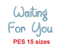 "Waiting For You embroidery font PES format 15 Sizes 0.25 (1/4), 0.5 (1/2), 1, 1.5, 2, 2.5, 3, 3.5, 4, 4.5, 5, 5.5, 6, 6.5, 7"" (MHA)"