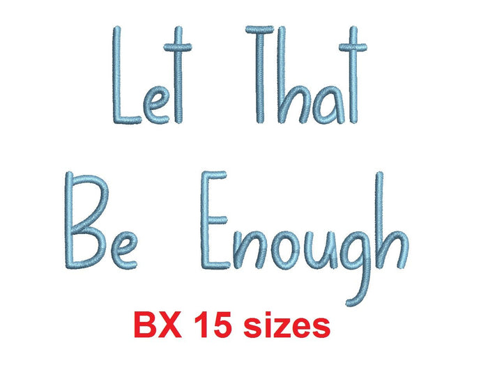 Let That Be Enough embroidery BX font Sizes 0.25 (1/4), 0.50 (1/2), 1, 1.5, 2, 2.5, 3, 3.5, 4, 4.5, 5, 5.5, 6, 6.5, and 7