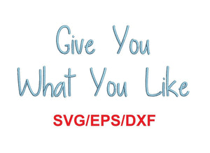Give You What You Like font svg/eps/dxf alphabet cutting files (MHA)