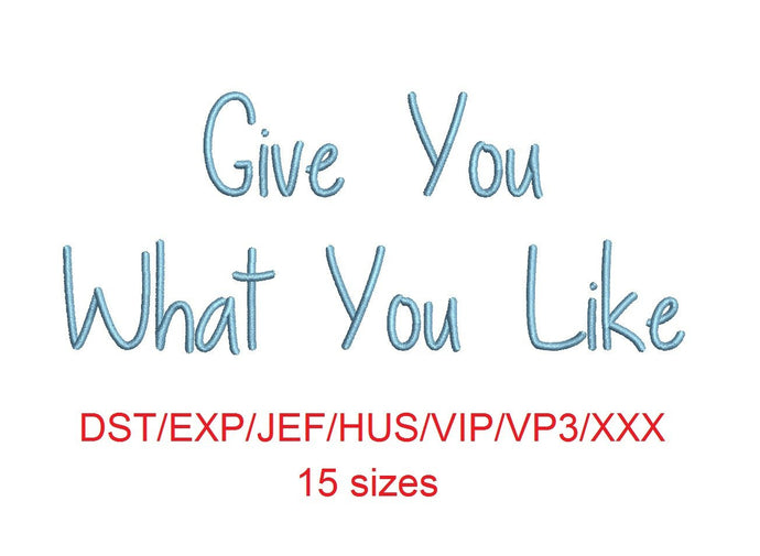 Give You What You Like embroidery font dst/exp/jef/hus/vip/vp3/xxx 15 sizes small to large (MHA)