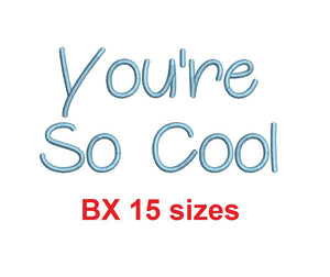 "You're So Cool embroidery BX font Sizes 0.25 (1/4), 0.50 (1/2), 1, 1.5, 2, 2.5, 3, 3.5, 4, 4.5, 5, 5.5, 6, 6.5, and 7"" (MHA)"