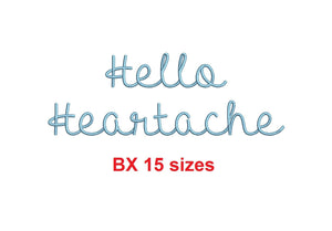 "Hello Heartache embroidery BX font Sizes 0.25 (1/4), 0.50 (1/2), 1, 1.5, 2, 2.5, 3, 3.5, 4, 4.5, 5, 5.5, 6, 6.5, and 7"" (MHA)"