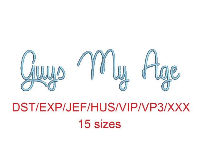Guys My Age embroidery font dst/exp/jef/hus/vip/vp3/xxx 15 sizes small to large (MHA)