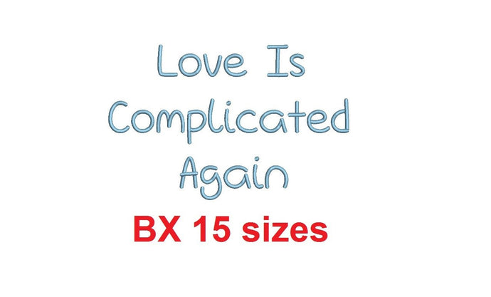 Love Is Complicated Again embroidery BX font Sizes 0.25 (1/4), 0.50 (1/2), 1, 1.5, 2, 2.5, 3, 3.5, 4, 4.5, 5, 5.5, 6, 6.5, and 7
