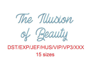 The Illusion of Beauty embroidery font dst/exp/jef/hus/vip/vp3/xxx 15 sizes small to large (MHA)