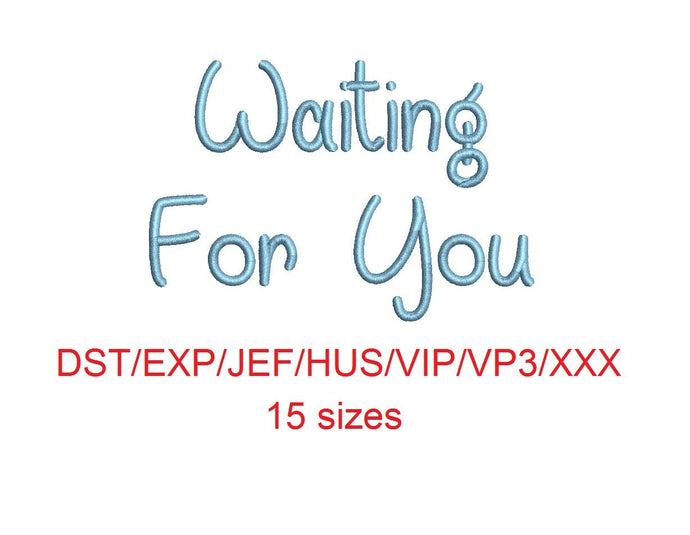 Waiting For You embroidery font dst/exp/jef/hus/vip/vp3/xxx 15 sizes small to large (MHA)