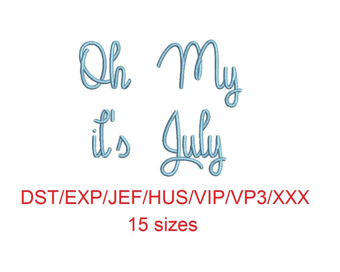 Oh My It's July embroidery font dst/exp/jef/hus/vip/vp3/xxx 15 sizes small to large (MHA)