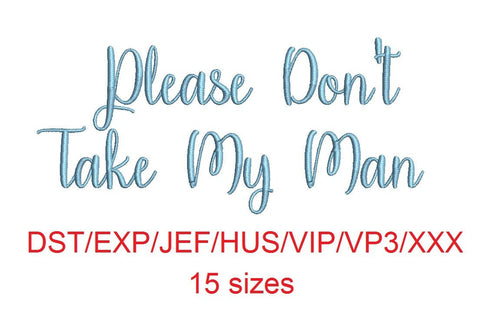 Please Don't Take My Man Script font dst/exp/jef/hus/vip/vp3/xxx 15 sizes small to large (MHA)