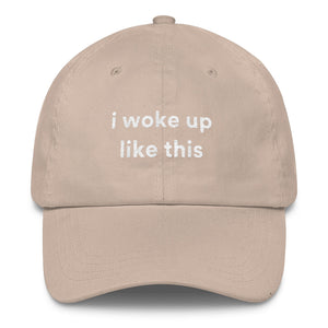 I Woke Up Like This Dad Hat