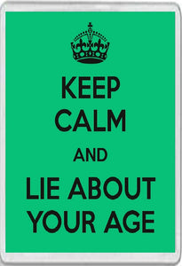 Keep Calm and Lie About Your Age Jumbo Fridge Magnet