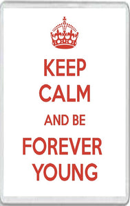 Keep Calm and Be Forever Young