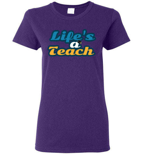 """Life's a Teach"" - Large Logo Ladies Fit"