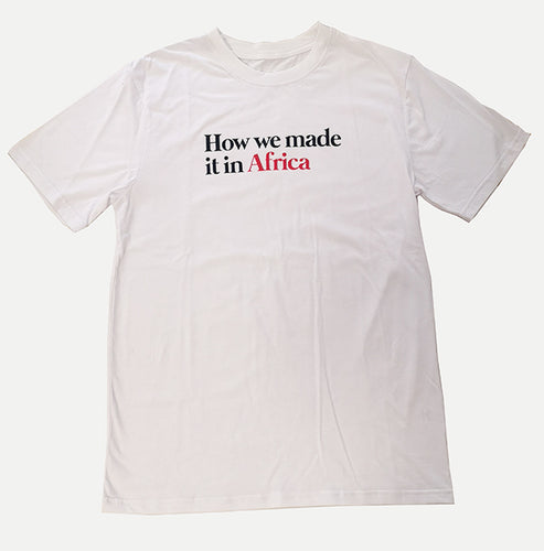 White How we made it in Africa T-Shirt