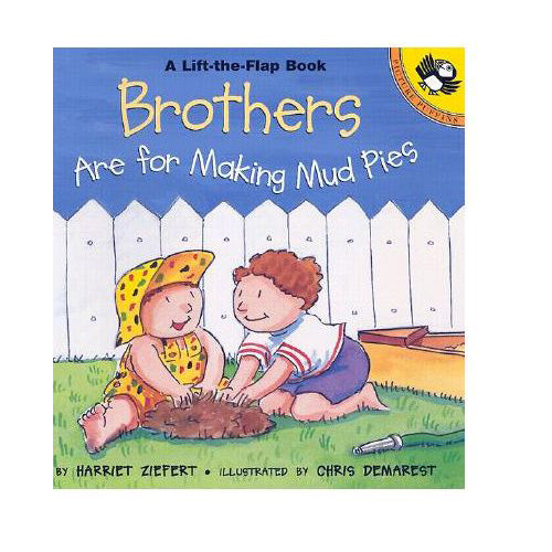 Brothers are for Making Mud Pies (Lift-the-Flap book)