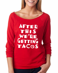 After This We're Getting Tacos Longsleeve Slouchy Raglan - Succulent Treasure