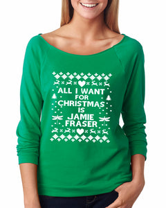 All I Want for Christmas is Jamie Fraser Longsleeve Slouchy Raglan Sweater - Succulent Treasure