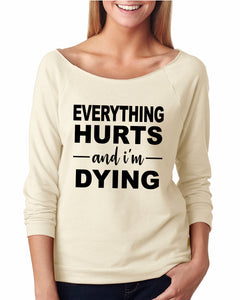Everything Hurts and I'm Dying Longsleeve Slouchy Raglan - Succulent Treasure