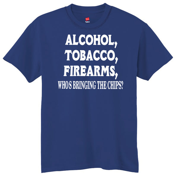 Alcohol, Tobacco, Firearms, Who's Bringing The Chips?  T-Shirt