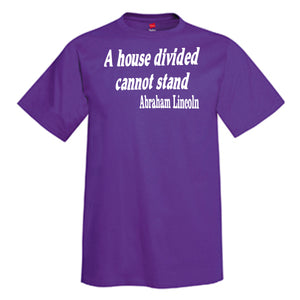 A House Divided Cannot Stand... Abraham Lincoln T-Shirt