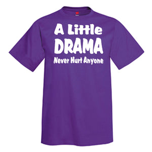 A Little Drama Never Hurt Anyone T-Shirt