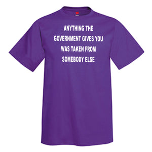 Anything The Government Gives You Was Taken From Someone Else T-Shirt
