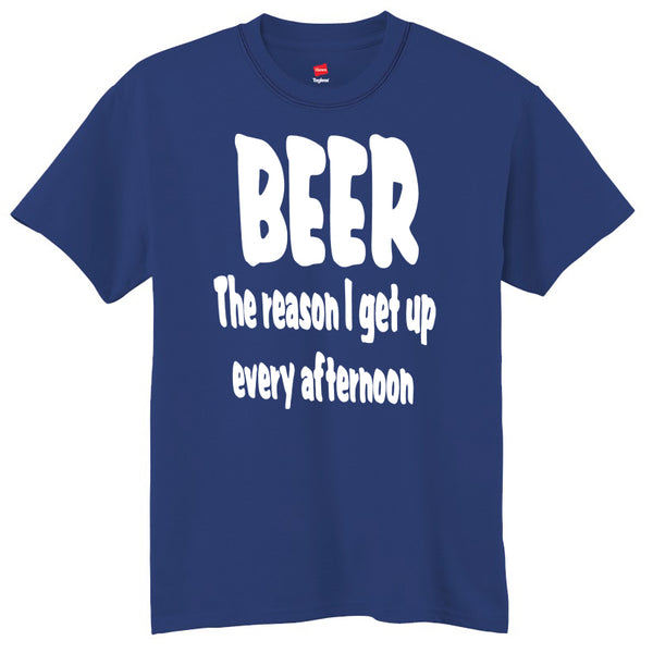 BEER The Reason I Get Up Every Afternoon T-Shirt