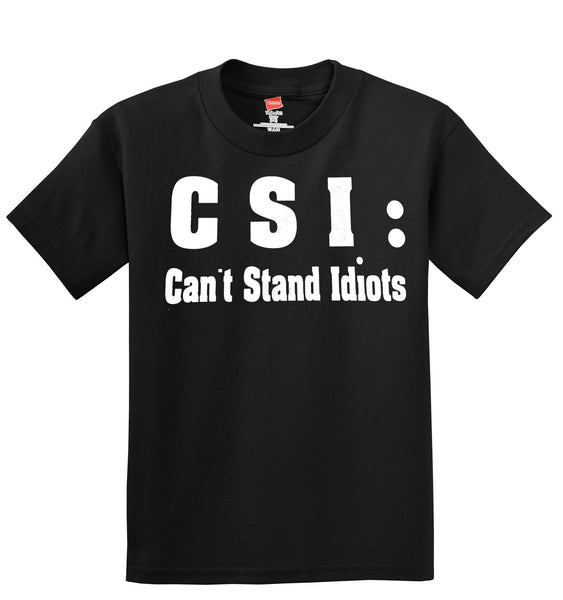 CSI: Can't Stand Idiots T-Shirt