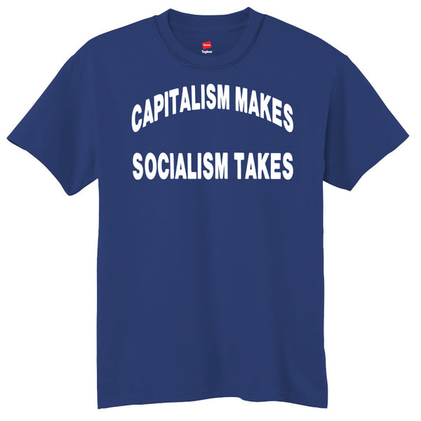 Capitalism Makes Socialism Takes T-Shirt