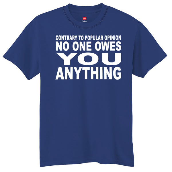 Contrary To Popular Opinion No One Owes You Anything T-Shirt