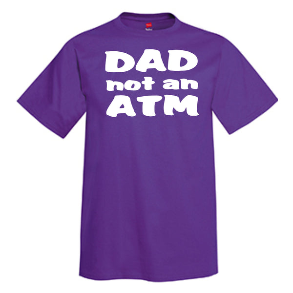 DAD Not An ATM  T-Shirt