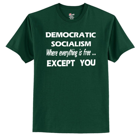 DEMOCRATIC SOCIALISM Where everything is free EXCEPT YOU  T-Shirt