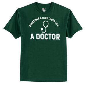 Sometimes A Hero Looks Like A Doctor  T-Shirt