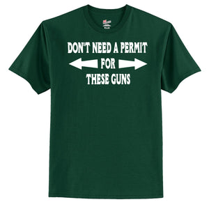 Don't Need A Permit For These Guns T-Shirt