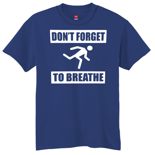 Don't Forget To Breathe  T-Shirt