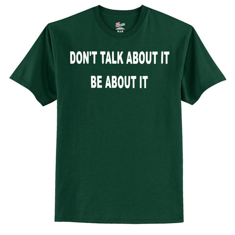 Don't Talk About It Be About It  T-Shirt