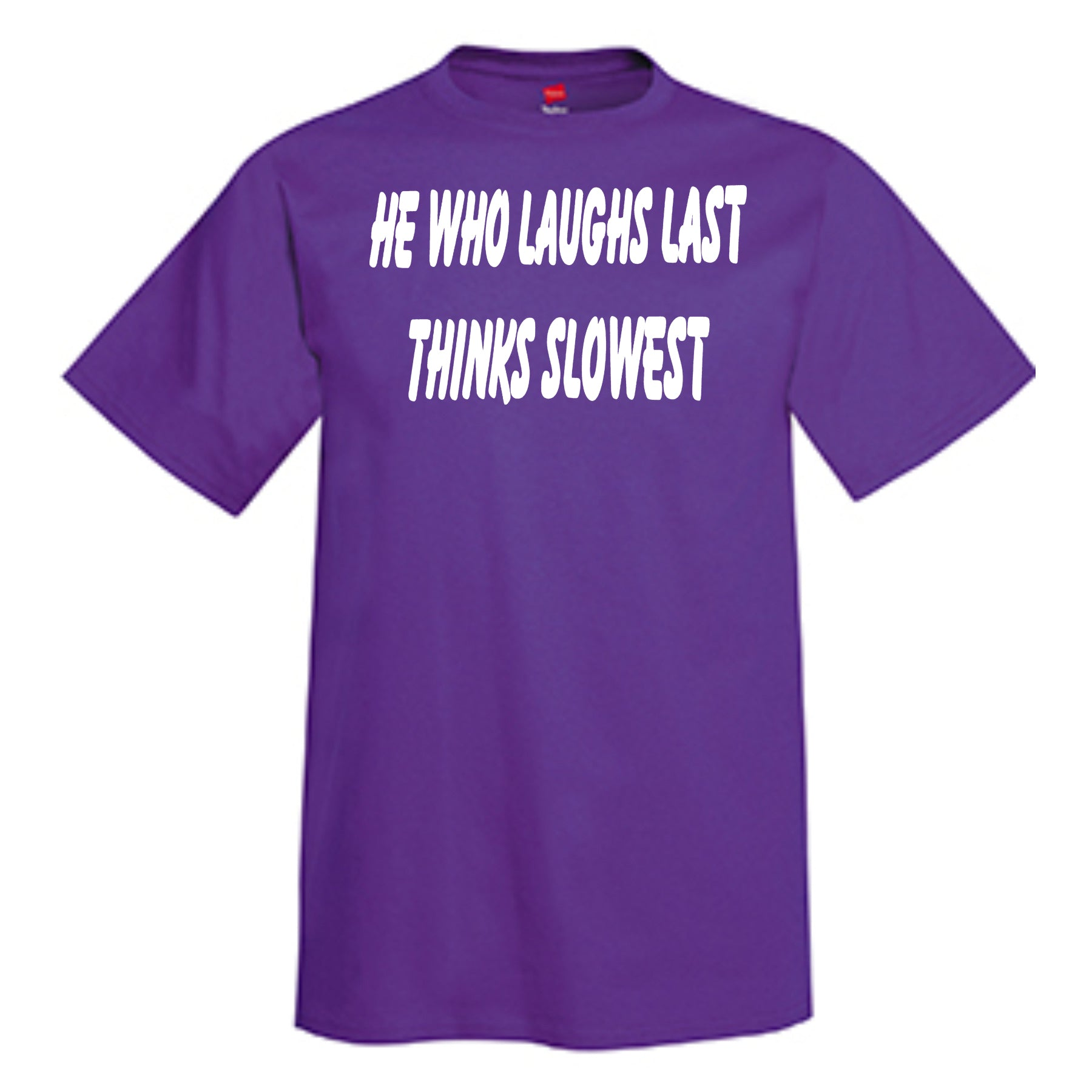 He Who Laughs Last Thinks Slowest  T-Shirt