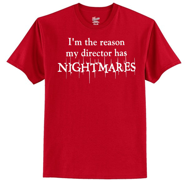 I'm The Reason My Director Has Nightmares T-Shirt